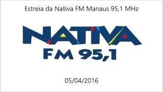 Estreia da Nativa FM Manaus 95.1 MHz - 05/04/2016