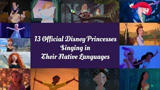 13 Official Disney Princesses Singing in their Native Languages