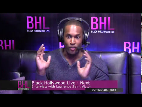 Next w Lawrence SaintVictor  October 5th, 2013  Black Hollywood Live