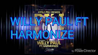 WILLY PAUL FT HARMONIZE PILIPILI RMX