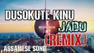 Dusokute Kinu Jadu (Remix) By BittuMj_Assamee Song Remix | Latest Assamese Remix 2018
