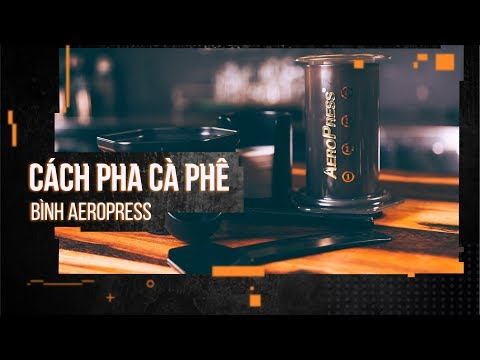 Cách pha cà phê bằng bình AeroPress - Dụng cụ Barista   Hướng Nghiệp Á Âu   Hướng Nghiệp Á Âu