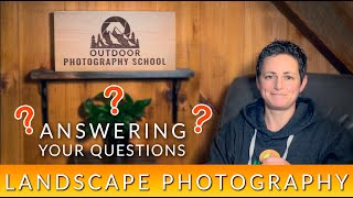 LANDSCAPE PHOTOGRAPHY: Your Questions Answered