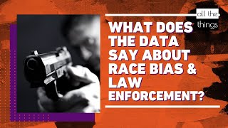 What Does the Data Say about Race Bias and Law Enforcement?