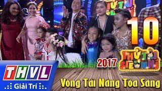 THVL | Thử tài siêu nhí 2017 – Tập 10: Vòng tài năng tỏa sáng