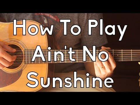 How To Play Ain't No Sunshine by Bill Withers - Easy Guitar Lesson