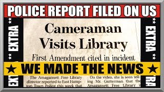 AP IN THE NEWS - POLICE REPORT FILED AGAINST US - First Amendment Audit - East Hampton Press