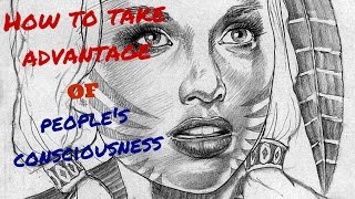 how to take advantage of people s consciouness get what you want