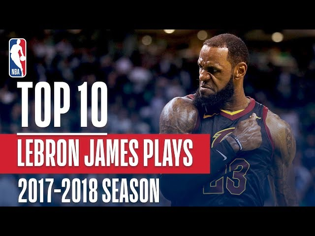 LeBron James' Top 10 Plays of the 2017-2018 NBA Season | NBA MVP Nominee