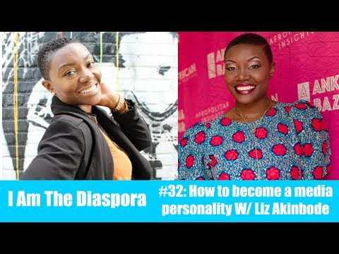 How To Become A Media Personality With Liz Akinbode | I Am The Diaspora