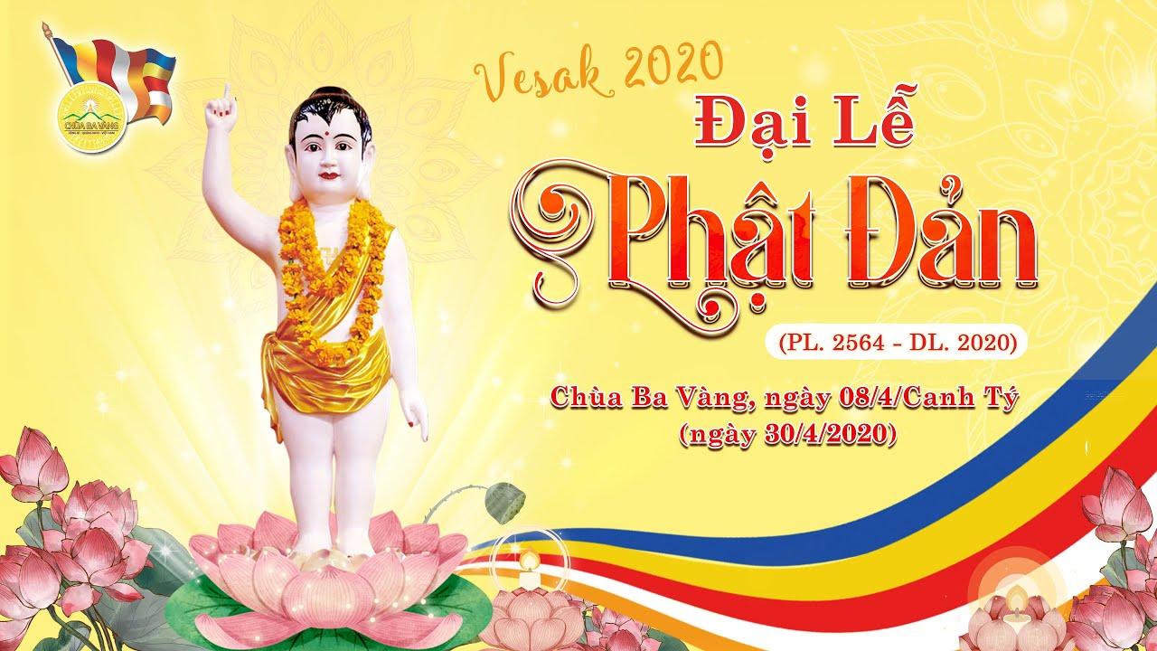 Đại lễ Phật Đản 2020 tại Chùa Ba Vàng (PL. 2564 - DL. 2020)