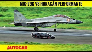 DRAG RACE: Lamborghini Huracán Performante vs Indian Navy MiG-29k | Autocar India