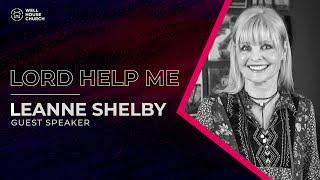 LORD HELP ME w/ guest speaker: LEANNE SHELBY  -  2.7.21