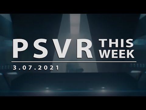 PSVR THIS WEEK | March 7, 2021