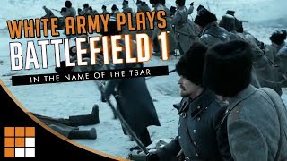 The Russian White Army Reacts To Battlefield 1 S In The Name Of The Tsar DLC Parody