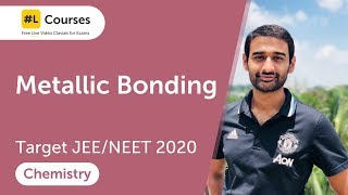 Metallic Bonding | Chemical Bonding | Chemistry | JEE & NEET 2020 | Day 21