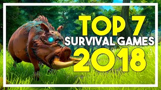Top 7 Upcoming Survival Games 2018!