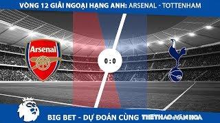 Soi kèo trận Arsenal - Tottenham Vòng 12 giải Ngoại hạng Anh: Arsenal khó thắng Tottenham