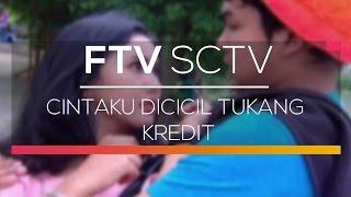 FTV SCTV - Cintaku Dicicil Tukang Kredit