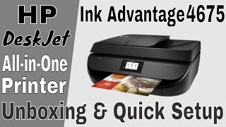 HP DeskJet Ink Advantage 4675 All-in-One Printer Unboxing & Quick Setup
