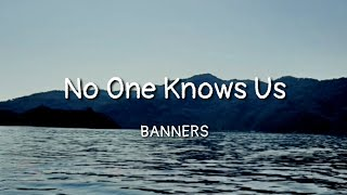 Download BANNERS - No One Knows Us (lyrics) Mp3 and Videos