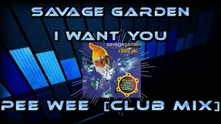 Savage Garden - I Want You [Pee Wee Club Mix]