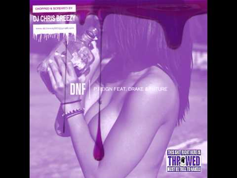 DNF-P. Reign Feat. Drake & Future (Chopped & Screwed By DJ Chris Breezy)
