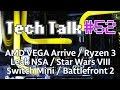Tech Talk #52 - RX VEGA leak / Skylake-X / Ryzen 3 / Star Wars BF2 / Leak majeur NSA [Live]