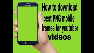 How to Download Mobile frame png Free for youtube videos in