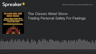 Trading Personal Safety For Feelings