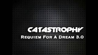 Catastrophy - Requiem For A Dream 3.0