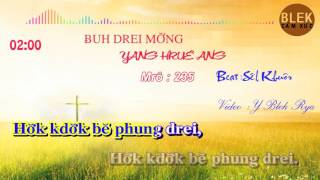 BUH DREI MƠNG YANG HRUE ANG ( KARAOKE ) 235
