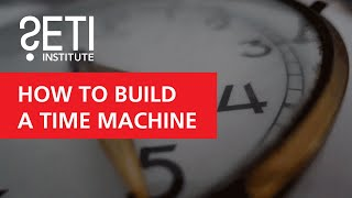 How to Build A Time Machine - Paul Davies (SETI Talks)