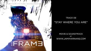 THE FRAME Soundtrack - 09 Stay Where You Are