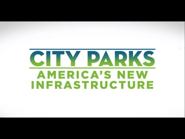 City Parks: America's New Infrastructure - Overview