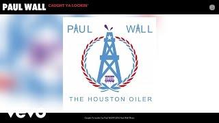 Paul Wall - Caught Ya Lookin' (Audio)