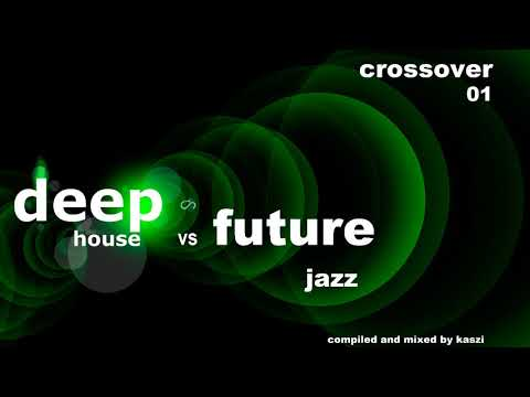 Crossover : Deep House vs. Future Jazz - part 01 (cut for YouTube)