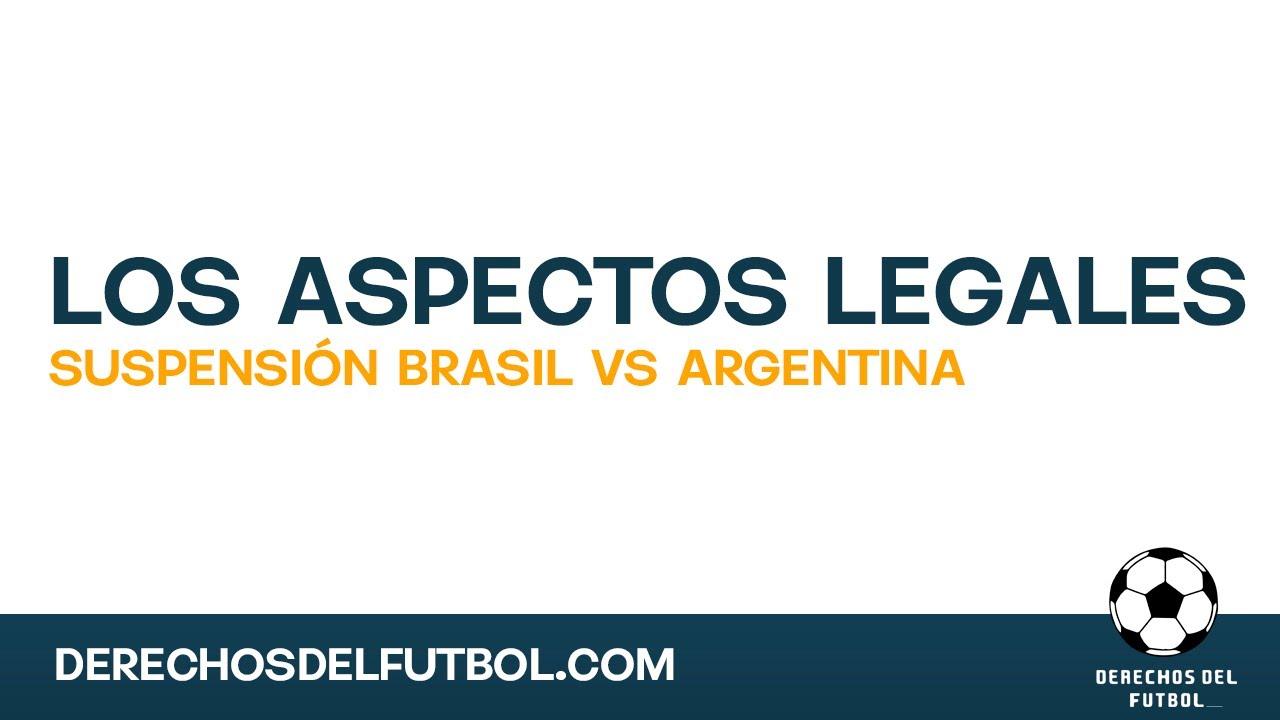 Los aspectos legales de la suspensión del partido Brasil VS Argentina
