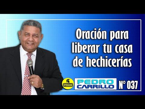 """N° 037 """"Oración para liberar su casa de hechicerías y maldiciones"""" Pastor Pedro Carrillo"""