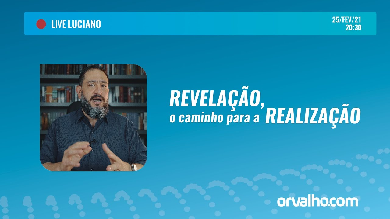 [LIVE LUCIANO] REVELAÇÃO, O CAMINHO PARA A REALIZAÇÃO - Luciano Subirá