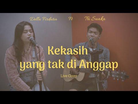 KEKASIH YANG TAK DI ANGGAP - DELLA FIRDATIA FT TRISUAKA (LIVE COVER & LIRIK).mp3