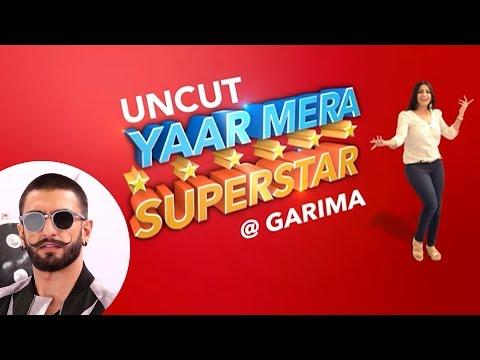 Ranveer Singh EXCLUSIVE On YAAR MERA SUPERSTAR With Garima | Episode 2 | Bajirao Mastani