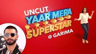Ranveer Singh EXCLUSIVE On YAAR MERA SUPERSTAR With Garima   Episode 2   Bajirao Mastani