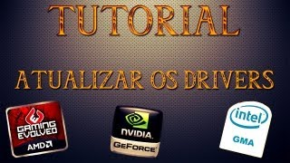 Tutorial - Atualizar o driver da sua placa de video 2013 (amd , intel e nvidia )
