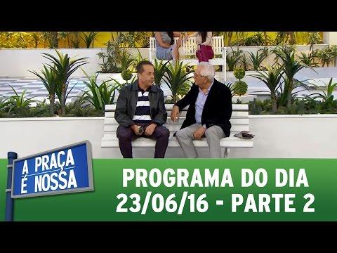 A Praça É Nossa (23/06/16) Parte 2