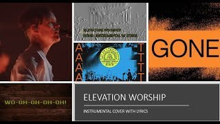 Download Elevation Worship - Gone - Instrumental Cover with Lyrics Mp3 and Videos