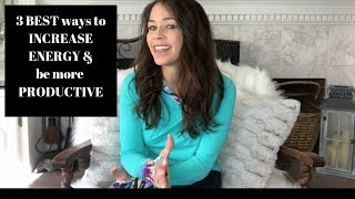 3 Best Ways to INCREASE ENERGY & be MORE PRODUCTIVE!