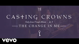 Casting Crowns - The Change in Me, Only Jesus Visual Album: Part 9