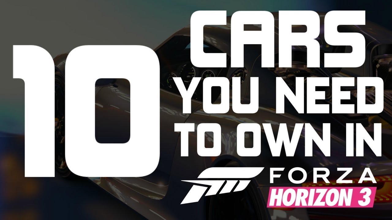 Download Forza Horizon 3 - TOP 10 CARS YOU NEED TO OWN IN FORZA HORIZON 3