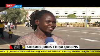 Thika Queens sign Harambee Starlets skipper Dorcas Shikobe to bolster their squad | Scoreline